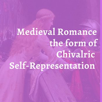 Medieval Romance the form of Chivalric Self-Representation